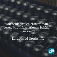 """""""Mit Schlagzeilen erobert man Leser. Mit Informationen behält man sie."""" - Lord Alfred Northcliffe"""