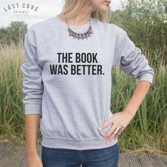 """""""The Book Was Better"""" Sweatshirt"""