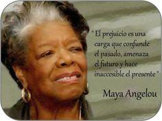 Esta definición de Maya Angelou trae claridad sobre un tema que muchas veces se toma a la ligera o se naturaliza. Los prejuicios, esos juicios anticipados, o desarrollados a partir de otros ...