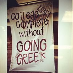 Go Greek banner - my exact answer when people ask my why I went Greek so late in my college career!