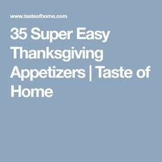 35 Super Easy Thanksgiving Appetizers | Taste of Home