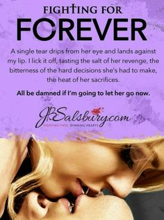 PREORDER ¸.•´¸.•*´¨) ¸.•*¨) (¸.•´ (¸.•` FIGHTING FOR FOREVER  The Fighting series, book six  JB Salsbury  June 23  Blurb  Slut. Hooker. Whore.  The taunts never bothered me. They only see what I allow them to see, and a Las Vegas stripper is the perfect cover.  My life had direction. I had a mission—until the man I needed vanished and is presumed dead.  It's time to move on—give up the dream for revenge—and no one shows me that more than the mop-headed fighter with eyes the color of the…