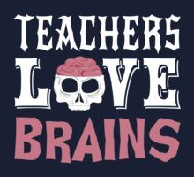 Teachers Love Brains - Great Halloween t-shirt for all the passionate teachers.