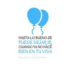 """""""Hasta lo bueno se puede dejar ir cuando ya no hace bien en tu #Vida"""". #MarioGuerra #Citas #Frases"""