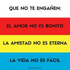 """""""Que no te engañen: El #Amor no es bonito. La #Amistad no es eterna. La #Vida no es fácil"""". @candidman #Frases #Reflexion #Candidman"""