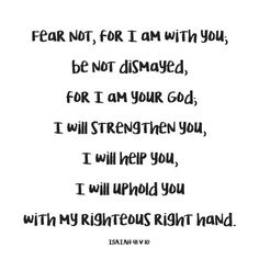 """Isaiah English Standard Version (ESV) - """"fear not, for I am with you; be not dismayed, for I am your God; I will strengthen you, I will help you, I will uphold you with my righteous right hand. Scripture Doodle, Scripture Journal, Faith Scripture, Scriptures, Bible Verses, Be Not Dismayed, Wisdom Books, Isaiah 41 10, Love Thoughts"""