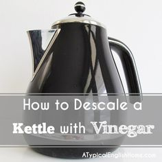 A Typical English Home: How to Descale a Kettle with Vinegar
