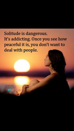 Solitude is dangerous. It's addicting. Once you see how peaceful it is, you don't want to deal with people. I'll take solitude over rude people any day. True Quotes, Words Quotes, Wise Words, Motivational Quotes, Inspirational Quotes, Karma Quotes, Wise Sayings, Introvert Quotes, Infj