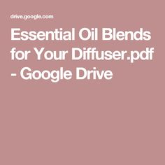 Essential Oil Blends for Your Diffuser.pdf - Google Drive