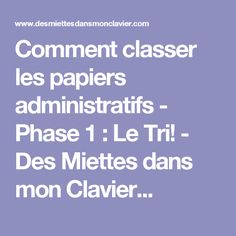 Comment classer les papiers administratifs - Phase 1 : Le Tri! - Des Miettes dans mon Clavier... Document, Organization Hacks, Organizing, Getting Organized, How To Find Out, Blog, Organiser, Voici, Ranger