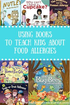 Babies to Bookworms provides a list of books about food allergies to help kids understand food allergies and how they can help their friends deal with them.