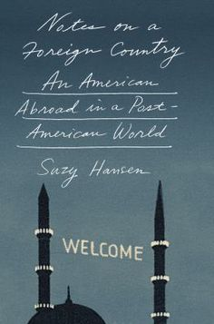 Notes on a Foreign Country: An American Abroad in a Post-American World by Suzy Hansen