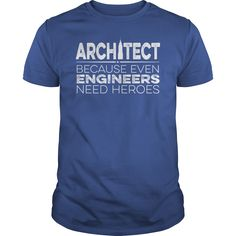 Architect Because Even Engineers Need Heroes T-Shirt, Hoodie Architect