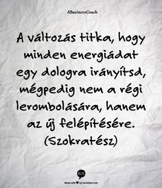 a változás titka Motto Quotes, Motivational Quotes, Life Quotes, Inspirational Quotes, Quotes Quotes, Happy Tuesday Quotes, Happy Quotes, Best Quotes, Romantic Love Quotes