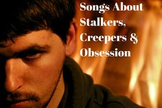 112 Songs About Stalkers and Obsession