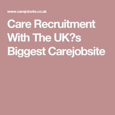 Care Recruitment With The UK�s Biggest Carejobsite