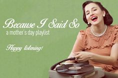 """After everything she has done, this #MothersDay we celebrate Mom with music! """"Because I Said So: A Mother's Day Playlist""""  