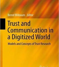 Trust And Communication In A Digitized World: Models And Concepts Of Trust Research PDF