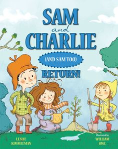 Sam and Charlie (and Sam Too) Return! by Leslie Kimmelman and illustrated by William Owl. Published by Albert Whitman and Company, Spring 2014.