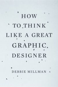 How to Think Like a Great Graphic Designer (Allworth Press, 2007)