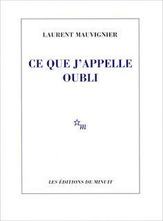 Ce que j'appelle oubli. Laurent Mauvignier