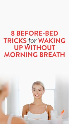8 Before-Bed Tricks For Waking Up Without Morning Breath