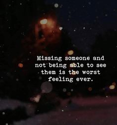A great love quote. Its okay to miss someone and yes it hurts but sometimes missing someone more than what you want makes it a better experience when you finally do get to see them. Seeing You Quotes, Sad Quotes That Make You Cry, Missing Someone Quotes, Great Love Quotes, Missing You Quotes, Romantic Love Quotes, Missing Thoughts, Sometimes Quotes, Deep Thoughts