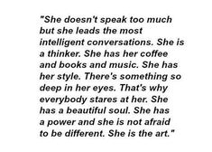 & that's why nobody gets her 'cause everybody tries to understand her but art is not meant to be understood, its just meant to be loved,