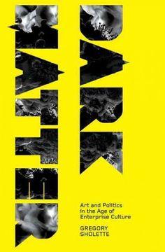 Dark matter : art and politics in the age of enterprise culture / Gregory Sholette.