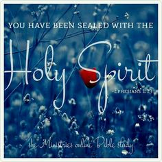 You have been sealed with the Holy Spirit of promise!  You have been bought with a price, and God has completed the transaction with us- He has placed His imprint on us. ♡