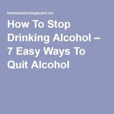 How To Stop Drinking Alcohol – 7 Easy Ways To Quit Alcohol Quit Drinking Alcohol, Quitting Alcohol, Alcohol Detox, How To Quit Drinking, Giving Up Alcohol, Alcohol Is A Drug, Alcohol Quotes, How To Quit Alcohol, Alcohol Free