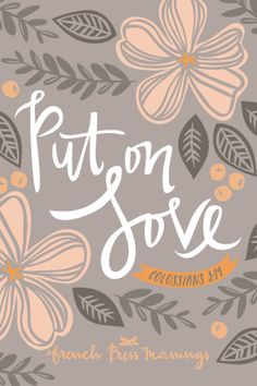 """""""Put on love""""Get this print in myshop!And be sure to check outmycasesin myCasetifyshop!Be sure to use the referralcodeQU6TK8 to get $10 off your first purchase!Read the story behind Encouraging…"""