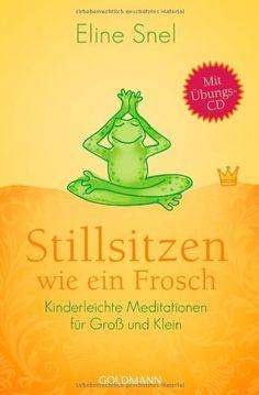 Amazon.de:Stillsitzen wie ein Frosch: Kinderleichte Meditationen für Groß und Klein - Mit CD