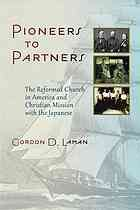 Pioneers to partners : the Reformed Church in America and Christian mission with the Japanese #ReformedChurch #JapaneseMission March 2014