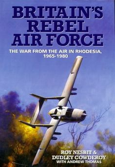 Britain's Rebel Airforce: The war from the air in Rhodesia Ol Days, Cold War, Congo, Rebel, Growing Up, Britain, Air Force, Birth, Nostalgia