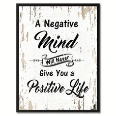 A Negative Mind Will Never Give You A Positive Life Inspirational Quote Saying Gift Ideas Home Décor Wall Art Motivational, Inspirational, Quote, Handmade, Wisdom, Words, Gifts, Wall, Decor, Art, Decoration, Sales, Positive, Philosophy, Vintage, Cottage, Rustic,