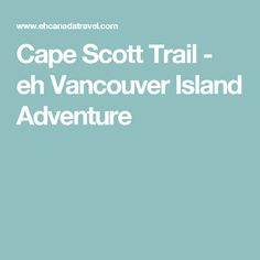 Cape Scott Trail - eh Vancouver Island Adventure