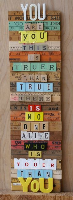 """""""You are you this is truer than true, there is no one alive who is youer than you"""""""
