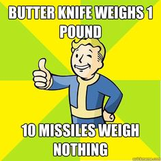 Butter Knife weighs 1 pound 10 missiles weigh nothing