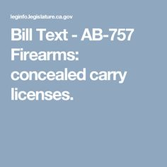 Bill Text  - AB-757 Firearms: concealed carry licenses.