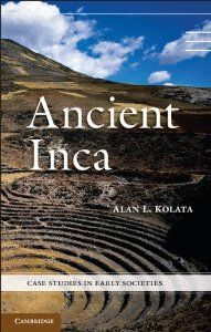Ancient Inca (Case Studies in Early Societies) by Alan L. Kolata. $31.32. Author: Alan L. Kolata. Publisher: Cambridge University Press (March 31, 2013). Series - Case Studies in Early Societies. Publication: March 31, 2013