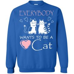 Everybody Wants To Be a Cat Sweatshirt
