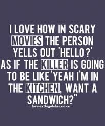 Only one of the things that makes me laugh at scary movies.