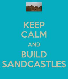 Keep Calm and  build sandcastles