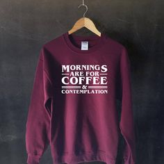 Stranger Things Sweater Sweatshirt Jumper Pullover, Mornings Are For Coffee And Contemplation, Jim Hopper Sweater, Eleven Shirt, Barbara by FunkyApparelTees on Etsy https://www.etsy.com/listing/564554019/stranger-things-sweater-sweatshirt