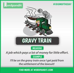 Idiom of the day: Gravy Train Advanced English Vocabulary, Teaching English Grammar, English Vocabulary Words, Learn English Words, English Language Learning, English Vinglish, Better English, English Idioms, English Lessons