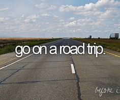 Go on a road trip....no plans....just drive!