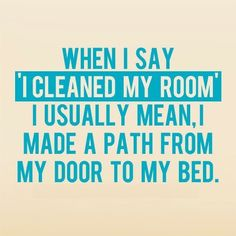 .or threw it under the bed or in the closet