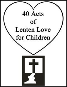 40 Acts of Lenten Love for Children from Homeschool with Love