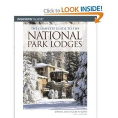 The Complete Guide to the National Park Lodges, 5th: David L. Scott, Kay W. Scott: 9780762738915: Amazon.com: Books